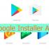 دانلود Google Installer برای تمام گوشی های اندروید