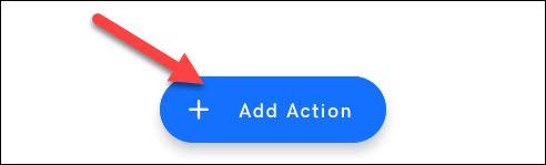 روی «Add Action» ضربه بزنید.